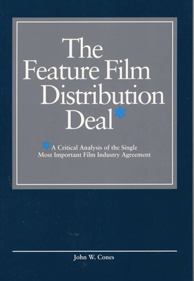 The Feature Film Distribution Deal: A Critical Analysis of the Single Most Important Film Industry Agreement Cover Image
