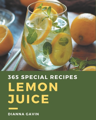 365 Special Lemon Juice Recipes: An Inspiring Lemon Juice Cookbook for You Cover Image