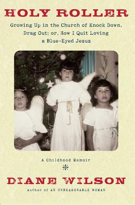 Holy Roller: Growing Up in the Church of Knock Down, Drag Out; Or, How I Quit Loving a Blue-Eyed Jesus Cover Image