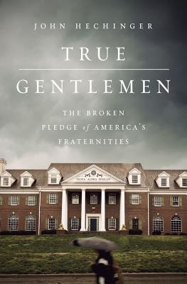 True Gentlemen: The Broken Pledge of America's Fraternities image_path