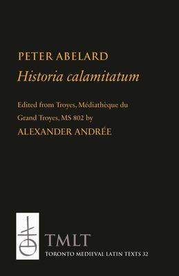 Historia Calamitatum: Consolation to a Friend (Toronto Medieval Texts & Translations #32) Cover Image
