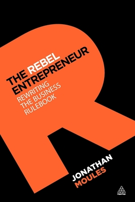 The Rebel Entrepreneur: Rewriting the Business Rulebook Cover Image