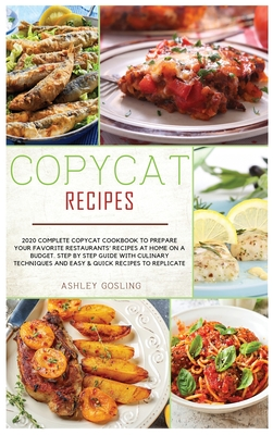 Copycat Recipes: 2020 Complete Copycat Cookbook to Prepare Your Favorite Restaurants' Recipes at Home on a Budget. Step by Step Guide w Cover Image
