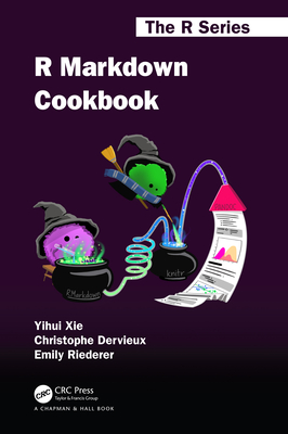 R Markdown Cookbook (Chapman & Hall/CRC the R) Cover Image