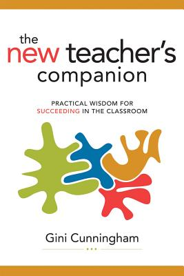 The New Teacher's Companion: Practical Wisdom for Succeeding in the Classroom Cover Image