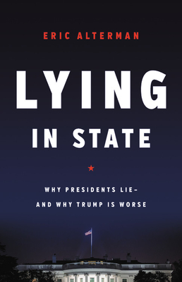 Lying in State: Why Presidents Lie -- And Why Trump Is Worse Cover Image