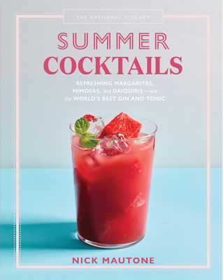 The Artisanal Kitchen: Summer Cocktails: Refreshing Margaritas, Mimosas, and Daiquiris—and the World's Best Gin and Tonic