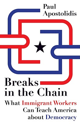 Breaks in the Chain: What Immigrant Workers Can Teach America about Democracy Cover Image