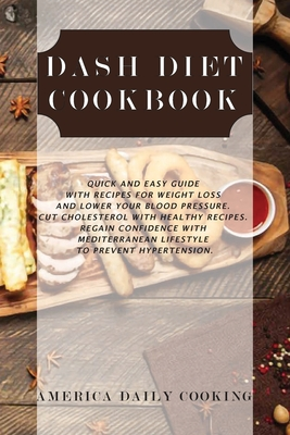 Dash Diet Cookbook: Quick and Easy Guide with Recipes for Weight Loss and Lower Your Blood Pressure. Cut Cholesterol with Healthy Recipes. Cover Image