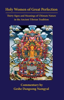 Holy Women of Great Perfection: Thirty Signs and Meanings of Ultimate Nature in the Ancient Tibet Cover Image