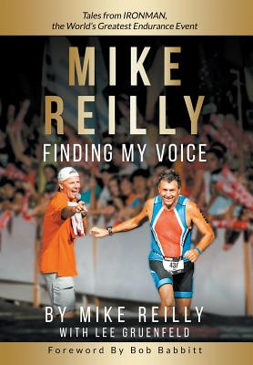 MIKE REILLY Finding My Voice: Tales From IRONMAN, the World's Greatest Endurance Event Cover Image