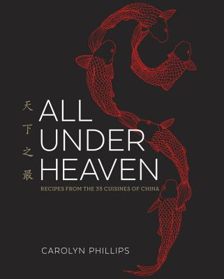 All Under Heaven: Recipes from the 35 Cuisines of China [A Cookbook] Cover Image