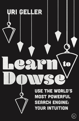 Learn to Dowse: Use the World's Most Powerful Search Engine: Your Intuition Cover Image