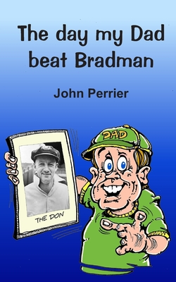 The day my Dad beat Bradman cover