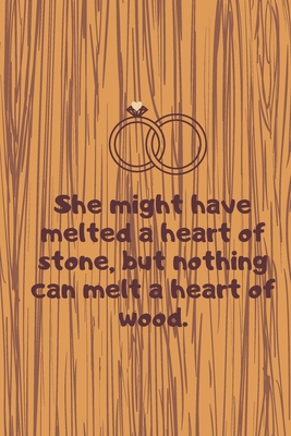 She might have melted a heart of stone, but nothing can melt a heart of wood. Notebook Cover Image