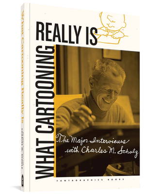 What Cartooning Really Is: The Major Interviews with Charles M. Schulz Cover Image