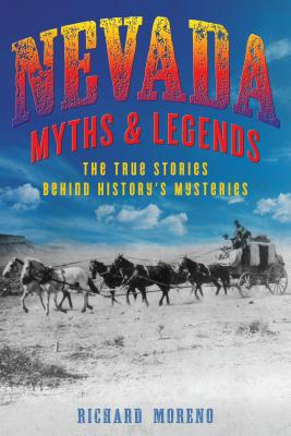 Nevada Myths and Legends: The True Stories Behind History's Mysteries (Myths and Mysteries) Cover Image