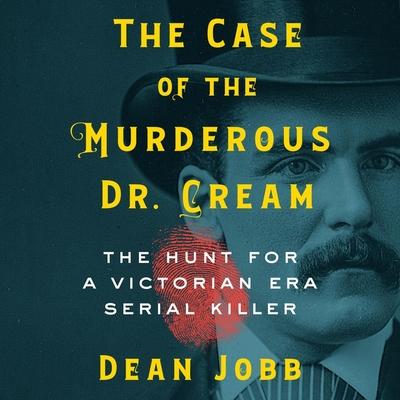 The Case of the Murderous Dr. Cream Lib/E: The Hunt for a Victorian Era Serial Killer Cover Image