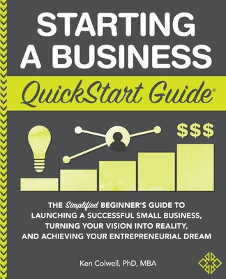 Starting a Business QuickStart Guide: The Simplified Beginner's Guide to Launching a Successful Small Business, Turning Your Vision into Reality, and Cover Image