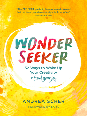 Wonder Seeker: 52 Ways to Wake Up Your Creativity and Find Your Joy Cover Image