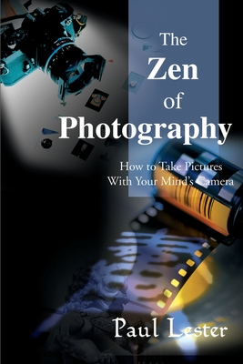 The Zen of Photography: How to Take Pictures with Your Mind's Camera Cover Image
