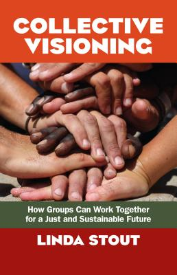 Collective Visioning: How Groups Can Work Together for a Just and Sustainable Future Cover Image