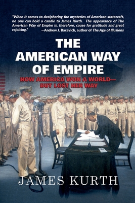 The American Way of Empire: How America Won a World--But Lost Her Way Cover Image