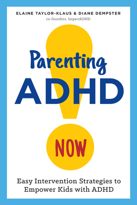 Parenting ADHD Now!: Easy Intervention Strategies to Empower Kids with ADHD Cover Image