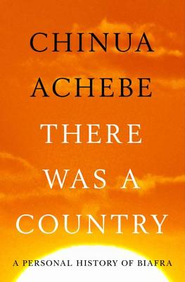 There Was a Country: A Personal History of Biafra Cover Image