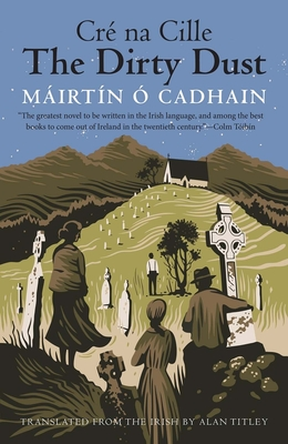 THE DIRTY DUST - By Mairtin O Cadhain, Alan Titley (Translated by)