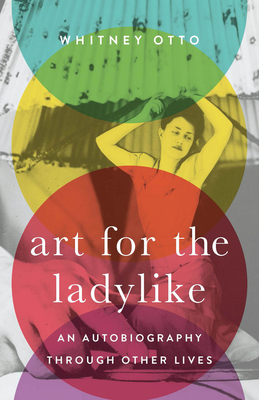 Art for the Ladylike: An Autobiography through Other Lives (21st Century Essays #1) Cover Image