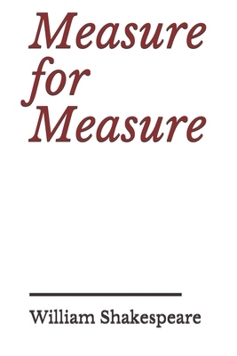 Measure for Measure: a play by William Shakespeare about themes including justice, morality and mercy in Vienna, and the dichotomy between Cover Image