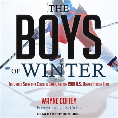 The Boys of Winter Lib/E: The Untold Story of a Coach, a Dream, and the 1980 U.S. Olympic Hockey Team Cover Image