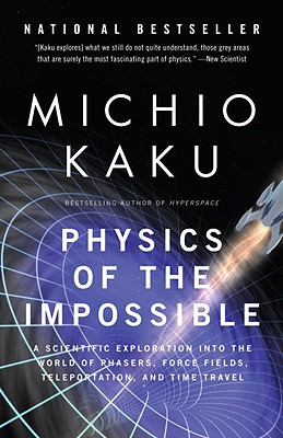 Physics of the Impossible: A Scientific Exploration into the World of Phasers, Force Fields, Teleportation, and Time Travel Cover Image