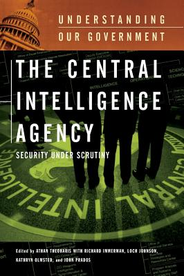 The Central Intelligence Agency: Security Under Scrutiny (Understanding Our Government) Cover Image
