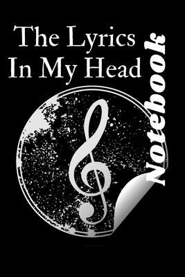 The Lyrics In My Head: Music Lyrics Journal & Songwriting Notebook - Songwriter's Diary To Write In (100 Pages, 6 x 9 in) Gift For Musicians, Cover Image