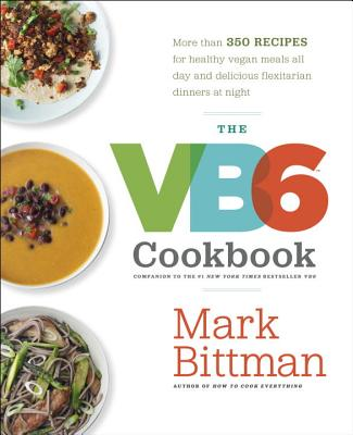 The VB6 Cookbook: More Than 350 Recipes for Healthy Vegan Meals All Day and Delicious Flexitarian Dinners at Night Cover Image