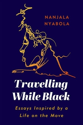 Travelling While Black: Essays Inspired by a Life on the Move Cover Image
