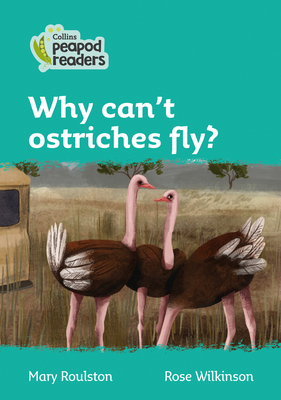 Why Can't Ostriches Fly?: Level 3 (Collins Peapod Readers) Cover Image