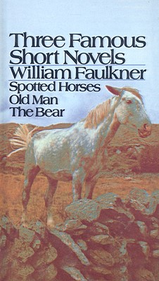 Three Famous Short Novels: Spotted Horses/Old Man/The Bear Cover Image