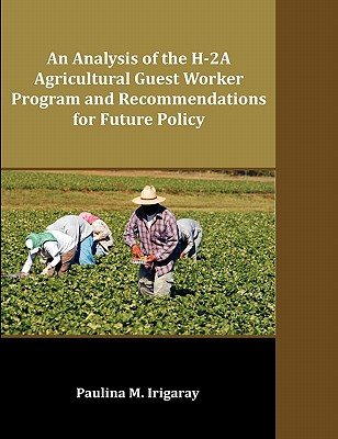 An Analysis of the H-2a Agricultural Guest Worker Program and Recommendations for Future Policy Cover Image