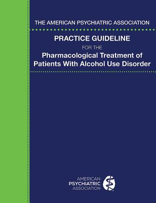 The American Psychiatric Association Practice Guideline for the Pharmacological Treatment of Patients with Alcohol Use Disorder Cover Image