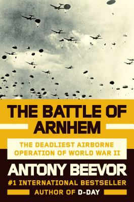 The Battle of Arnhem: The Deadliest Airborne Operation of World War II Cover Image