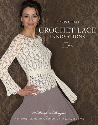 Crochet Lace Innovations: 20 Dazzling Designs in Broomstick, Hairpin, Tunisian, and Exploded Lace Cover Image