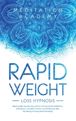 Rapid Weight Loss Hypnosis: More beautiful with natural and rapid weight loss with hypnosis. The Guide with Mindfulness diet, hypnotic gastric ban Cover Image