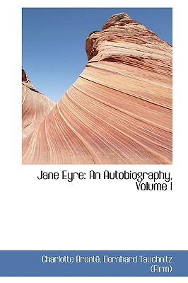 Jane Eyre: An Autobiography, Volume I Cover Image