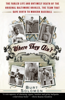 Where They Ain't: The Fabled Life and Untimely Death of the Original Baltimore Orioles, the Team That Gave Birth to Modern Baseball Cover Image