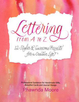 Lettering from A to Z: 12 Styles & Awesome Projects for a Creative Life (Calligraphy, Printmaking, Hand Lettering) Cover Image