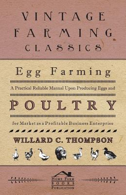 Egg Farming - A Practical Reliable Manual Upon Producing Eggs And Poultry For Market As A Profitable Business Enterprise Cover Image