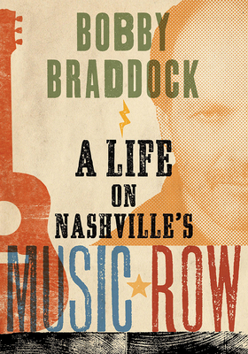 Bobby Braddock: A Life on Nashville's Music Row (Co-Published with the Country Music Foundation Press) Cover Image